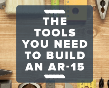How To Build An AR-15 Essential Tools And Equipment